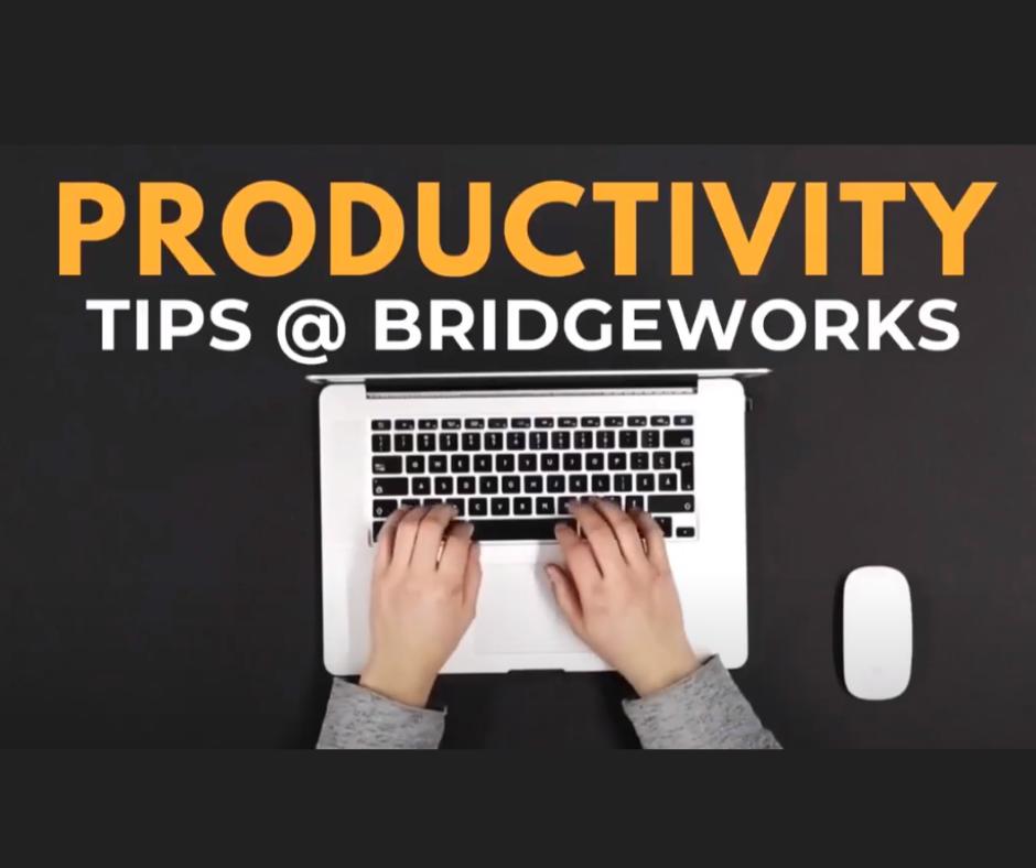 productivity tips at bridgeworks